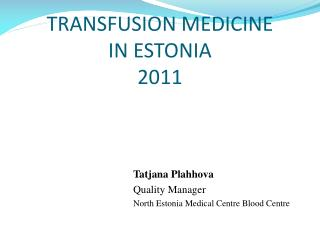 TRANSFUSION MEDICINE  IN ESTONIA 2011