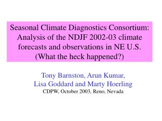 Seasonal Climate Diagnostics Consortium: Analysis of the NDJF 2002-03 climate