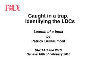 Caught in a trap. Identifying the LDCs Launch of a book  by Patrick Guillaumont UNCTAD and WTO