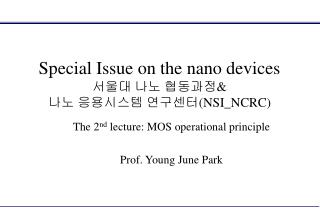 Special Issue on the nano devices 서울대 나노 협동과정 & 나노 응용시스템 연구센터 (NSI_NCRC)