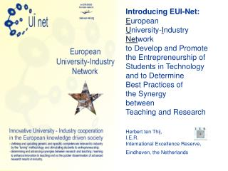 Introducing EUI-Net:  E uropean  U niversity- I ndustry  Net work  to Develop and Promote