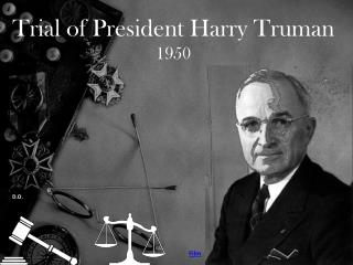 Trial of President Harry Truman 1950