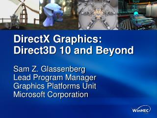 DirectX Graphics: Direct3D 10 and Beyond