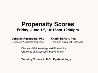 Propensity Scores Friday, June 1 st , 10:15am-12:00pm