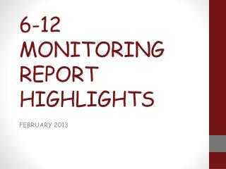 6 -12 MONITORING REPORT HIGHLIGHTS