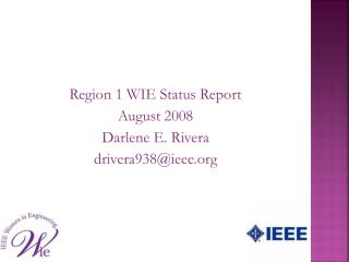 Region 1 WIE Status Report August 2008 Darlene E. Rivera drivera938@ieee