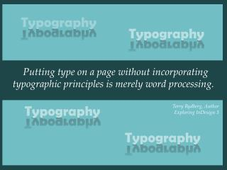 Putting type on a page without incorporating typographic principles is merely word processing.