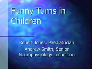 Funny Turns in Children