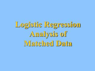 Logistic Regression Analysis of  Matched Data