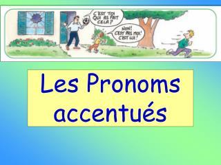Les Pronoms accentués