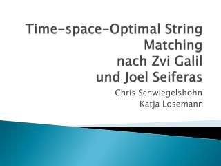 Time- space -Optimal String  Matching nach  Zvi Galil und Joel  Seiferas