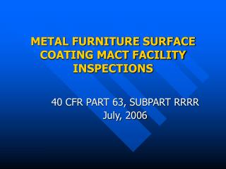 METAL FURNITURE SURFACE COATING MACT FACILITY INSPECTIONS