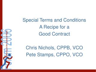 Special Terms and Conditions A Recipe for a  Good Contract Chris Nichols, CPPB, VCO Pete Stamps, CPPO, VCO