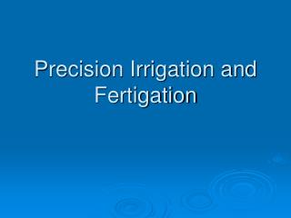Precision Irrigation and Fertigation