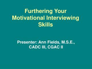 Furthering Your Motivational Interviewing Skills