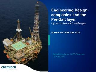 Daniel Moczydlower | CEO Chemtech 16 th may, 2012