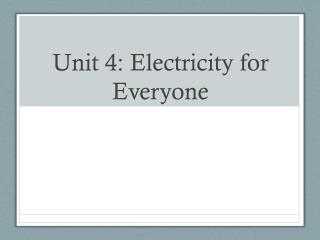 Unit 4: Electricity for Everyone