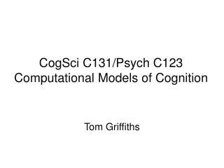 CogSci C131/Psych C123 Computational Models of Cognition
