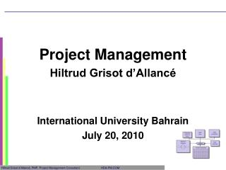 Project Management Hiltrud Grisot d'Allancé International University Bahrain July 20, 2010