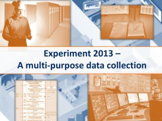 Experiment 2013 – A multi-purpose data collection