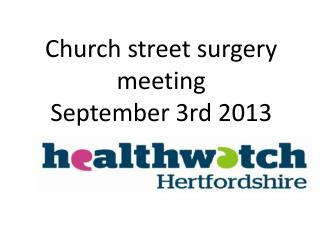 Church street surgery  meeting September 3rd 2013
