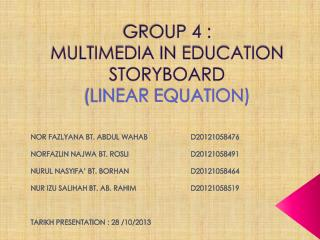GROUP 4 : MULTIMEDIA IN EDUCATION STORYBOARD ( LINEAR  EQUATION)