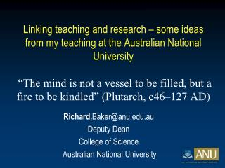 Richard. Baker@anu.au Deputy Dean College of Science  Australian National University
