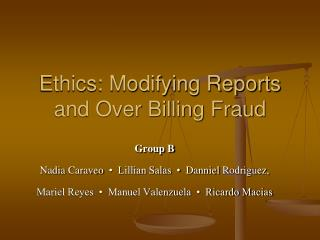 Ethics: Modifying Reports and Over Billing Fraud