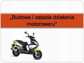 """""""Budowa i zasada działania motoroweru"""""""