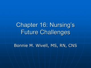 Chapter 16: Nursing's Future Challenges
