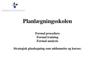 Planl gningsskolen  Formal procedure Formal training Formal analysis  Strategisk planl gning som uddannelse og kurser.