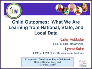 Child Outcomes:  What We Are Learning from National, State, and Local Data