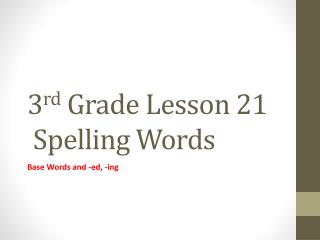 3 rd  Grade Lesson  21  Spelling Words