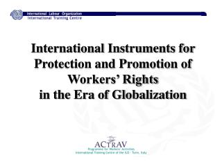 International Instruments for Protection and Promotion of Workers  Rights in the Era of Globalization