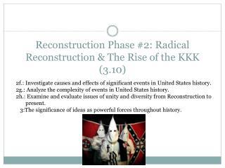 Reconstruction Phase #2: Radical Reconstruction & The Rise of the KKK  ( 3.10)