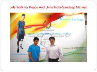Lets Walk for Peace And Unite India-Sandeep Marwah