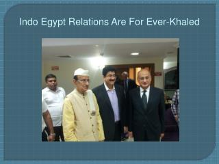 Indo Egypt Relations Are For Ever-Khaled