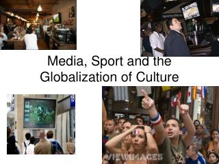 Media, Sport and the Globalization of Culture