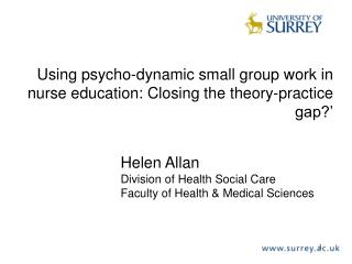 Using psycho-dynamic small group work in nurse education: Closing the theory-practice gap?'