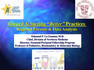 Edmund F. La Gamma, M.D. Chief, Division of Newborn Medicine  Director, Neonatal-Perinatal Fellowship Program