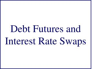 Debt Futures and Interest Rate Swaps