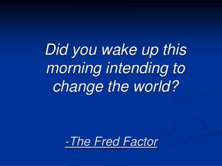 -The Fred Factor