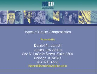 Types of Equity Compensation Presented by Daniel N. Janich Janich Law Group 222 N. LaSalle Street, Suite 2500 Chicago, I