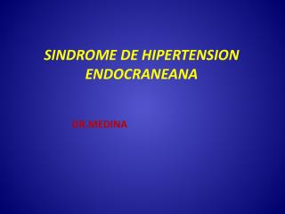 SINDROME DE HIPERTENSION ENDOCRANEANA