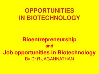 OPPORTUNITIES IN BIOTECHNOLOGY