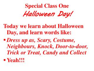 Special Class One Halloween Day! Today we learn about Halloween Day, and learn words like: