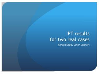 IPT results for two real cases