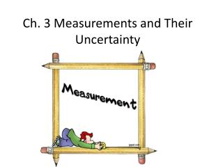 Ch. 3 Measurements and Their Uncertainty