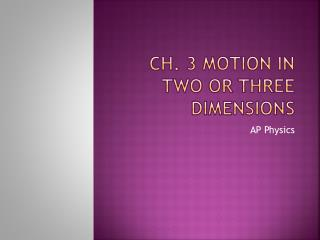 Ch. 3 Motion in two or three dimensions