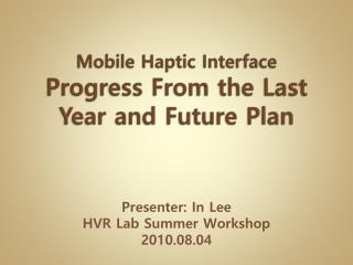 Mobile Haptic Interface Progress From the Last Year and Future Plan